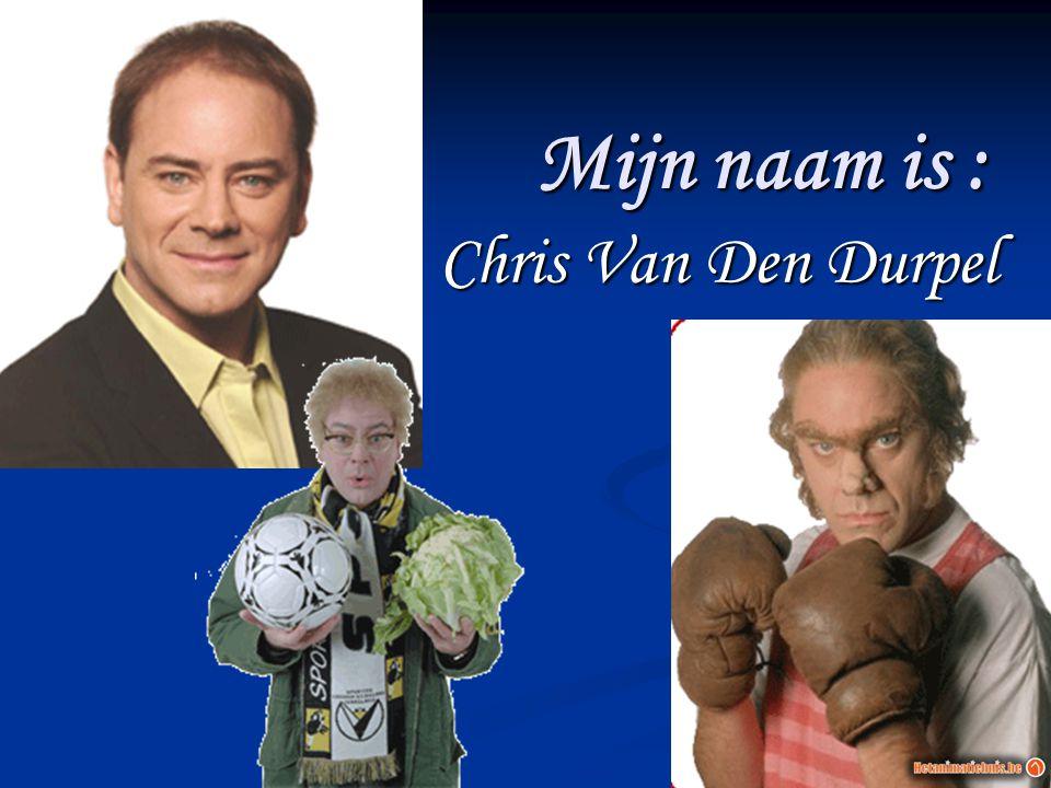 Mijn naam is : Chris Van Den Durpel