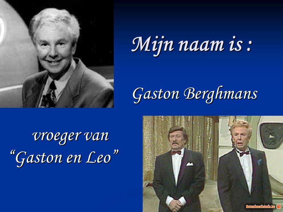 """Mijn naam is : Gaston Berghmans vroeger van """"Gaston en Leo"""" """"Gaston en Leo"""""""