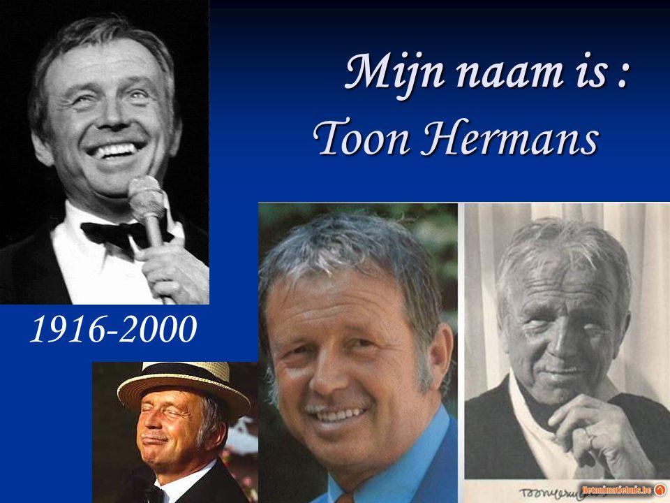 Mijn naam is : Toon Hermans 1916-2000