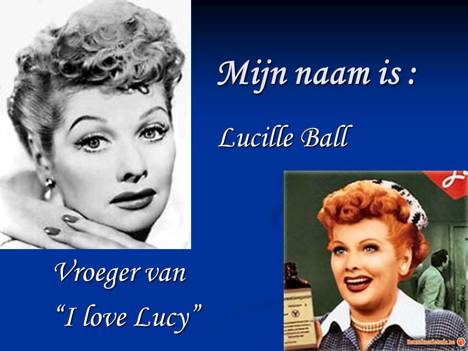 """Mijn naam is : Lucille Ball Vroeger van """"I love Lucy"""""""