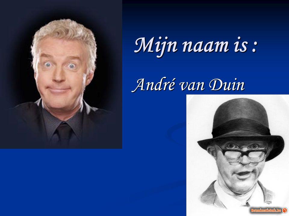 Mijn naam is : André van Duin