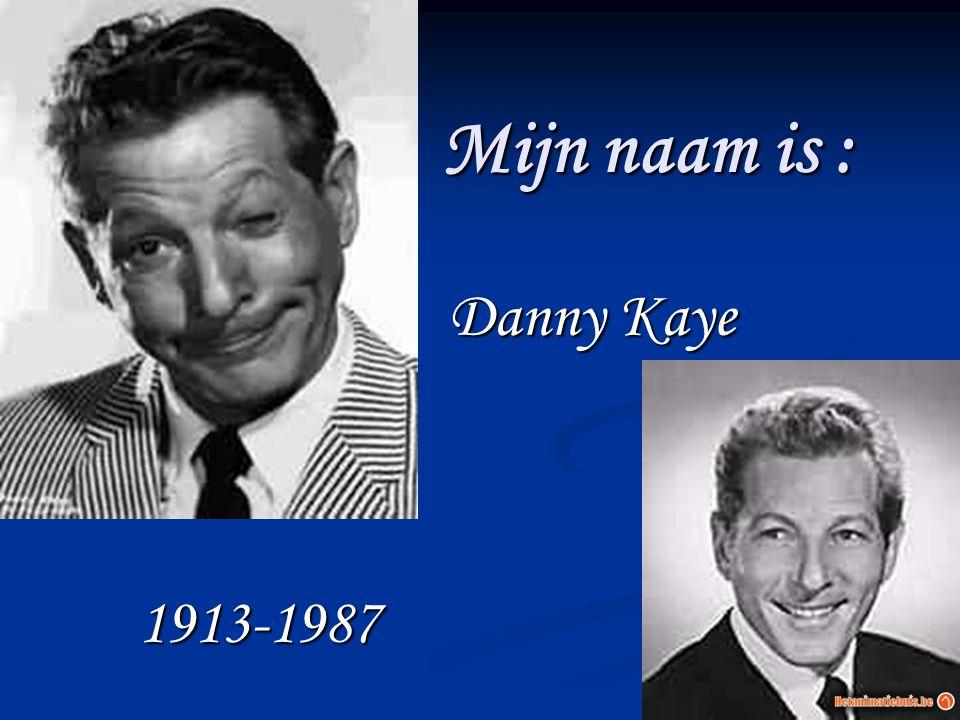 Mijn naam is : Danny Kaye 1913-1987
