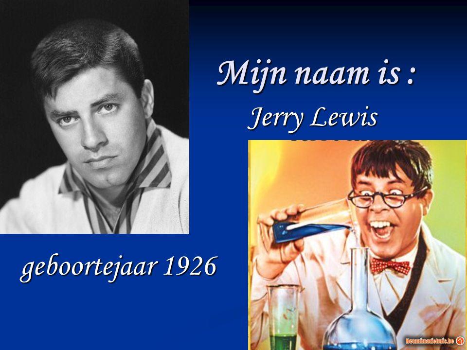 Mijn naam is : Jerry Lewis Jerry Lewis geboortejaar 1926