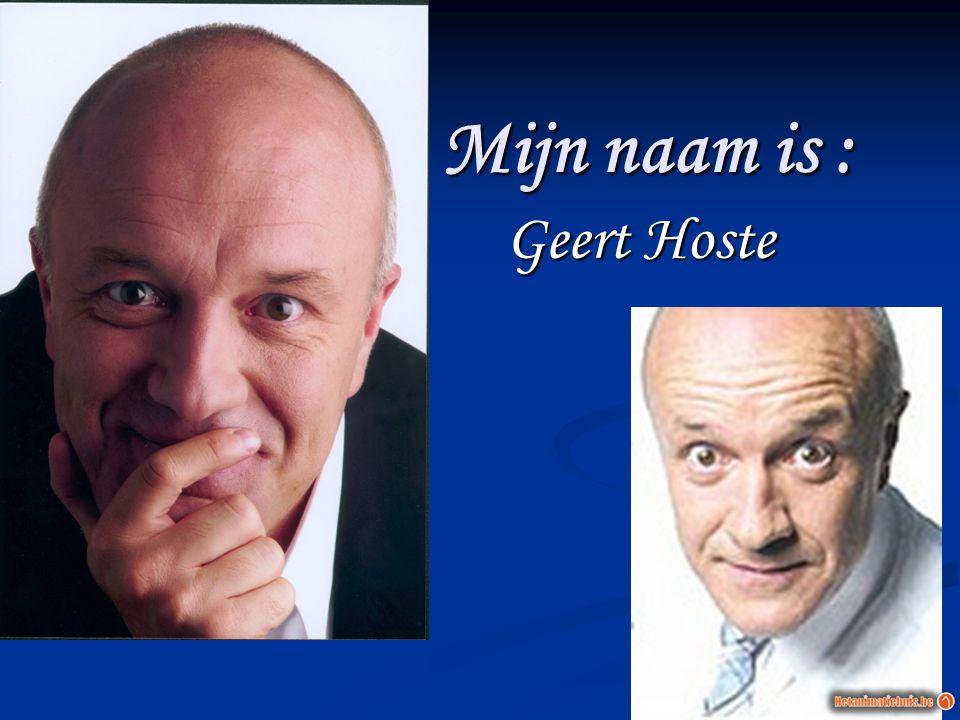 Mijn naam is : Geert Hoste Geert Hoste