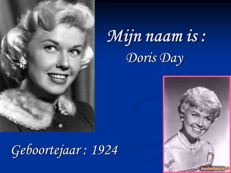 Mijn naam is : Doris Day Doris Day Geboortejaar : 1924