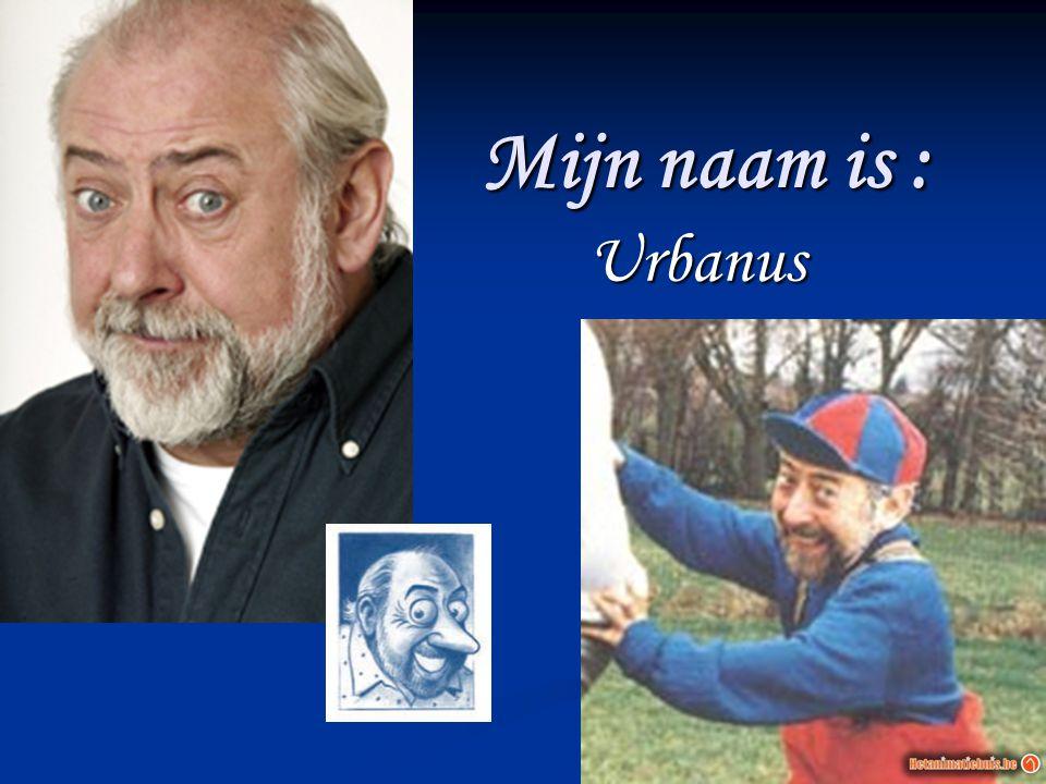 Mijn naam is : Urbanus Urbanus