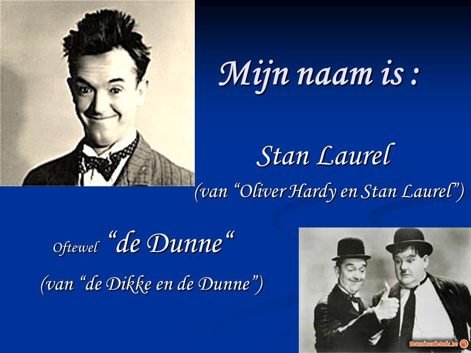 """Mijn naam is : Stan Laurel (van """"Oliver Hardy en Stan Laurel"""") Oftewel """"de Dunne"""" (van """"de Dikke en de Dunne"""") (van """"de Dikke en de Dunne"""")"""