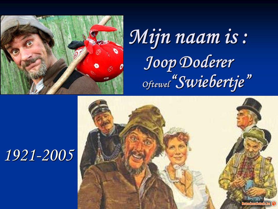 """Mijn naam is : Joop Doderer Oftewel """"Swiebertje"""" 1921-2005"""