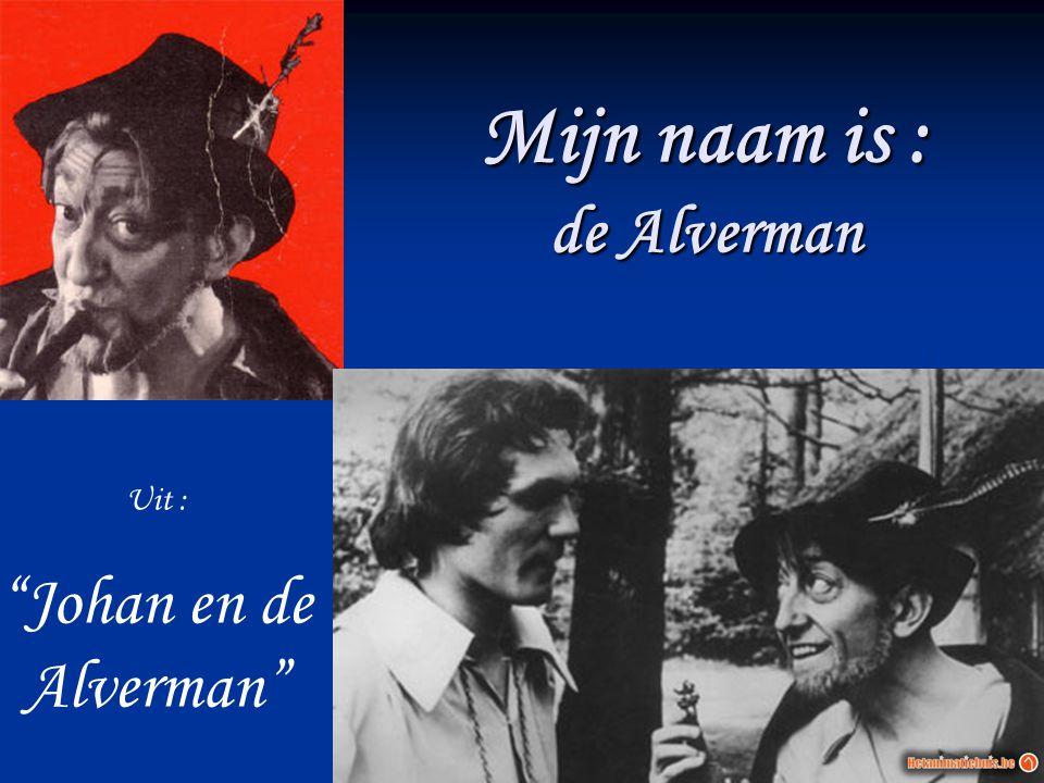 """Mijn naam is : de Alverman Uit : """"Johan en de Alverman"""""""