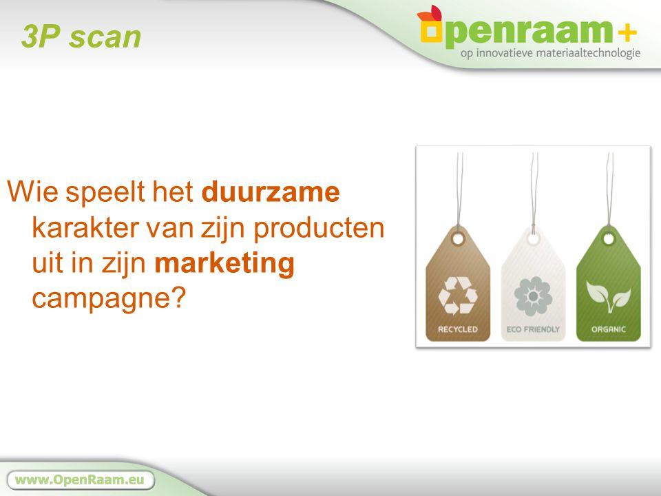 3P scan Wie speelt het duurzame karakter van zijn producten uit in zijn marketing campagne?