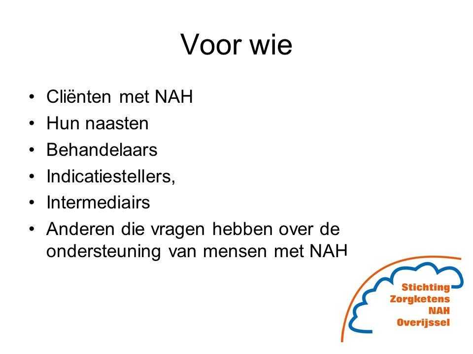 Voor wie Cliënten met NAH Hun naasten Behandelaars Indicatiestellers, Intermediairs Anderen die vragen hebben over de ondersteuning van mensen met NAH