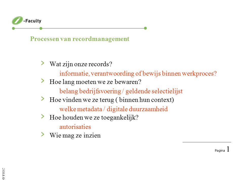 Pagina 1 © VHIC Processen van recordmanagement › Wat zijn onze records.