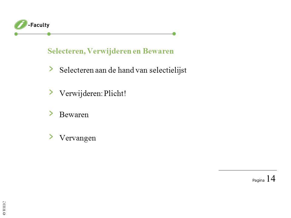 Pagina 14 © VHIC Selecteren, Verwijderen en Bewaren › Selecteren aan de hand van selectielijst › Verwijderen: Plicht.