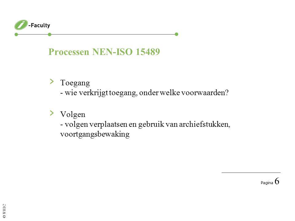 Pagina 6 © VHIC Processen NEN-ISO 15489 › Toegang - wie verkrijgt toegang, onder welke voorwaarden.