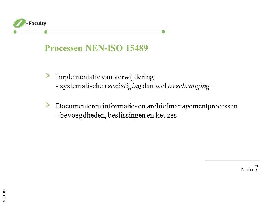 Pagina 7 © VHIC Processen NEN-ISO 15489 › Implementatie van verwijdering - systematische vernietiging dan wel overbrenging › Documenteren informatie- en archiefmanagementprocessen - bevoegdheden, beslissingen en keuzes
