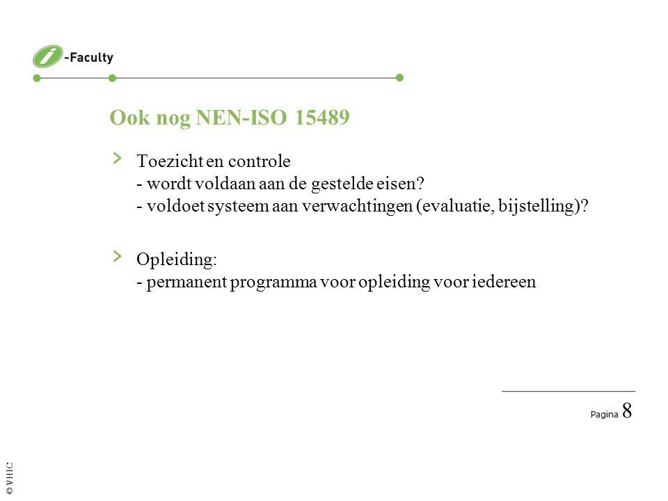 Pagina 8 © VHIC Ook nog NEN-ISO 15489 › Toezicht en controle - wordt voldaan aan de gestelde eisen.