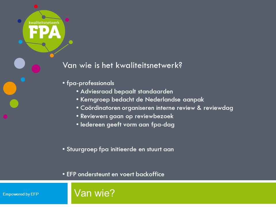 Van wie? Van wie is het kwaliteitsnetwerk? fpa-professionals Adviesraad bepaalt standaarden Kerngroep bedacht de Nederlandse aanpak Coördinatoren orga