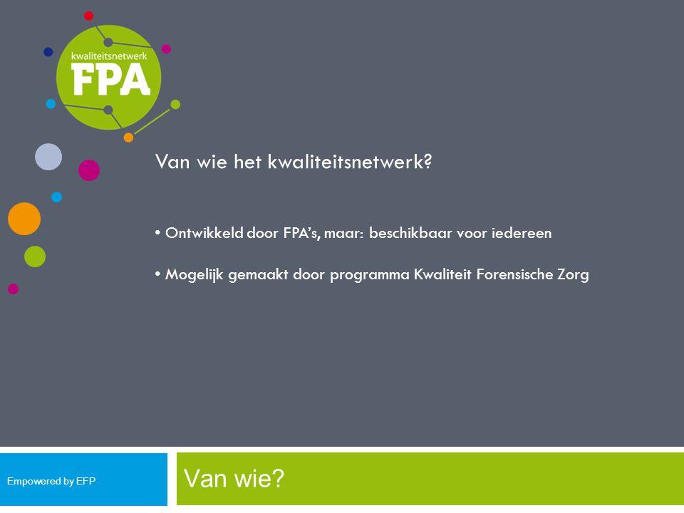 Van wie? Van wie het kwaliteitsnetwerk? Ontwikkeld door FPA's, maar: beschikbaar voor iedereen Mogelijk gemaakt door programma Kwaliteit Forensische Z