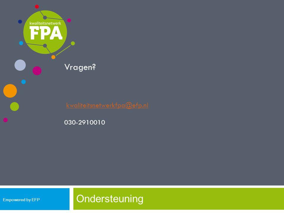 Ondersteuning Vragen? kwaliteitsnetwerkfpa@efp.nl 030-2910010 Empowered by EFP