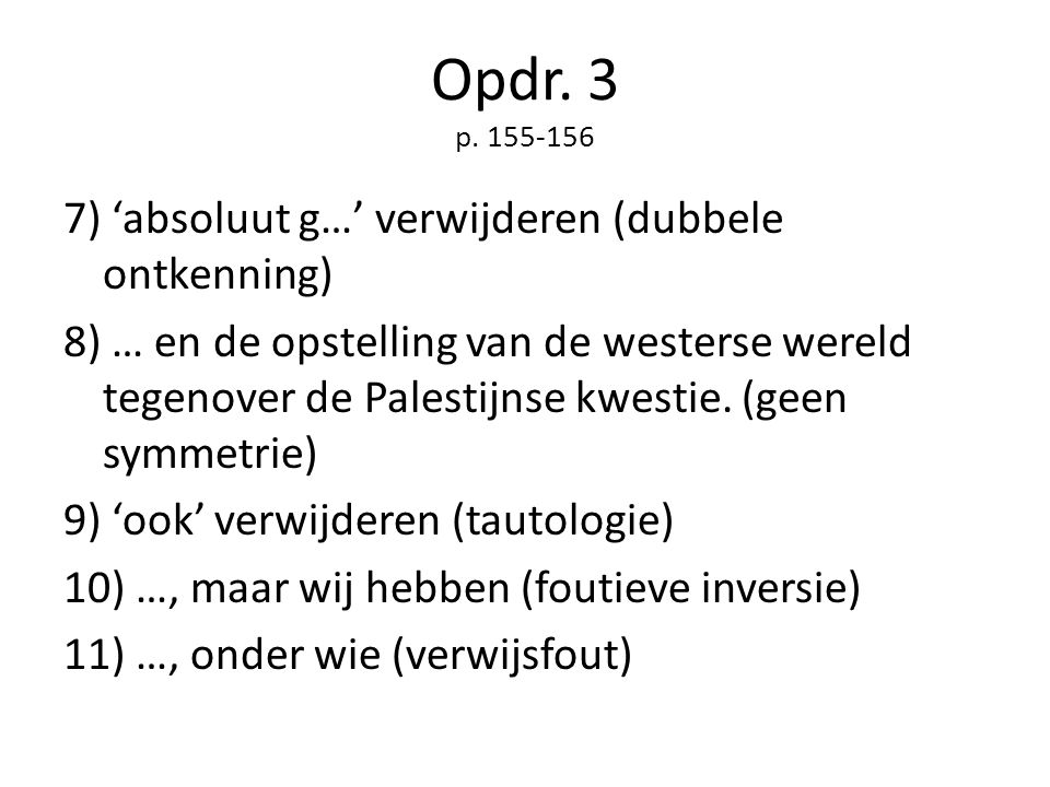 Opdr. 3 p. 155-156 7) 'absoluut g…' verwijderen (dubbele ontkenning) 8) … en de opstelling van de westerse wereld tegenover de Palestijnse kwestie. (g