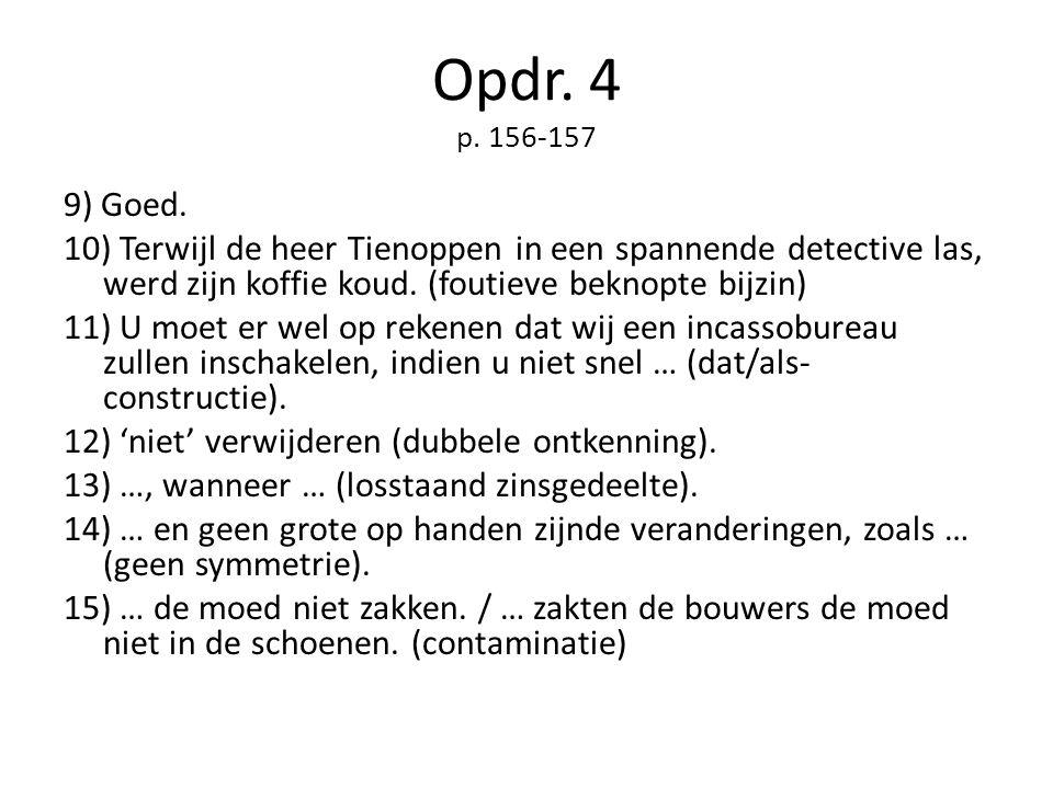 Opdr. 4 p. 156-157 9) Goed. 10) Terwijl de heer Tienoppen in een spannende detective las, werd zijn koffie koud. (foutieve beknopte bijzin) 11) U moet