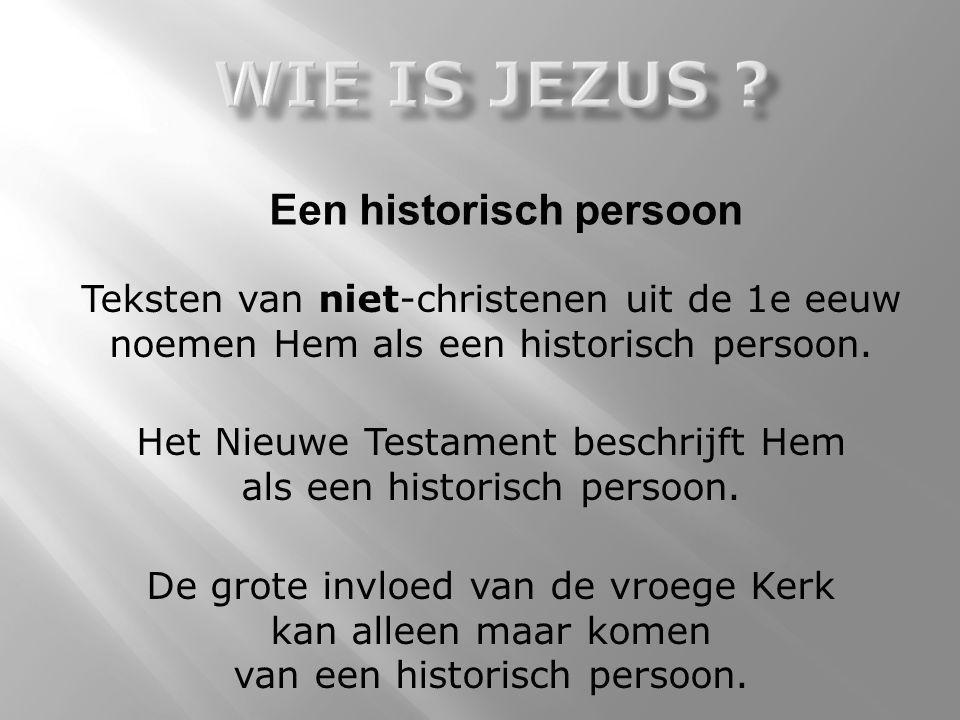 Teksten van niet-christenen uit de 1e eeuw noemen Hem als een historisch persoon. Het Nieuwe Testament beschrijft Hem als een historisch persoon. De g