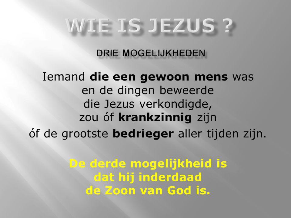 Iemand die een gewoon mens was en de dingen beweerde die Jezus verkondigde, zou óf krankzinnig zijn óf de grootste bedrieger aller tijden zijn. De der