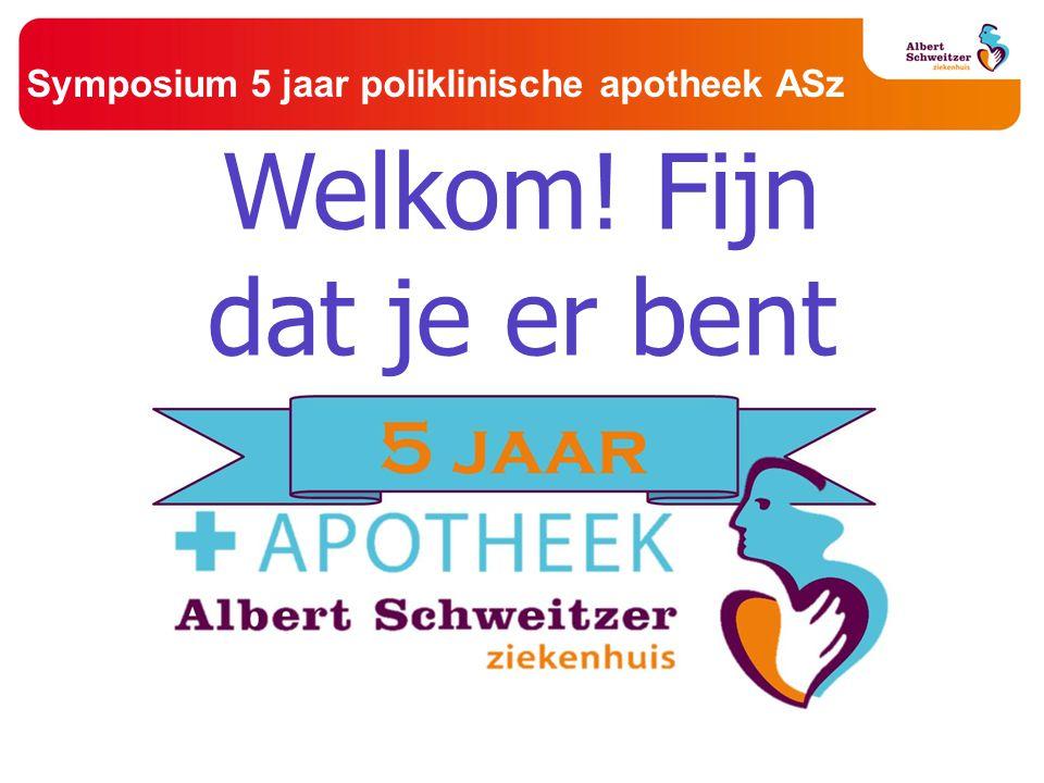 Symposium 5 jaar poliklinische apotheek ASz Welkom! Fijn dat je er bent