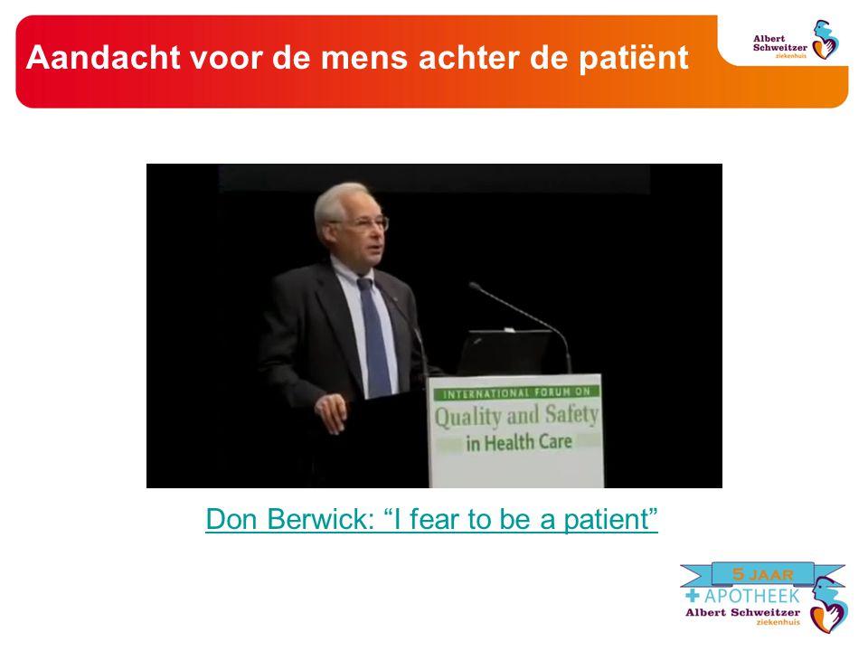 "Aandacht voor de mens achter de patiënt Don Berwick: ""I fear to be a patient"""