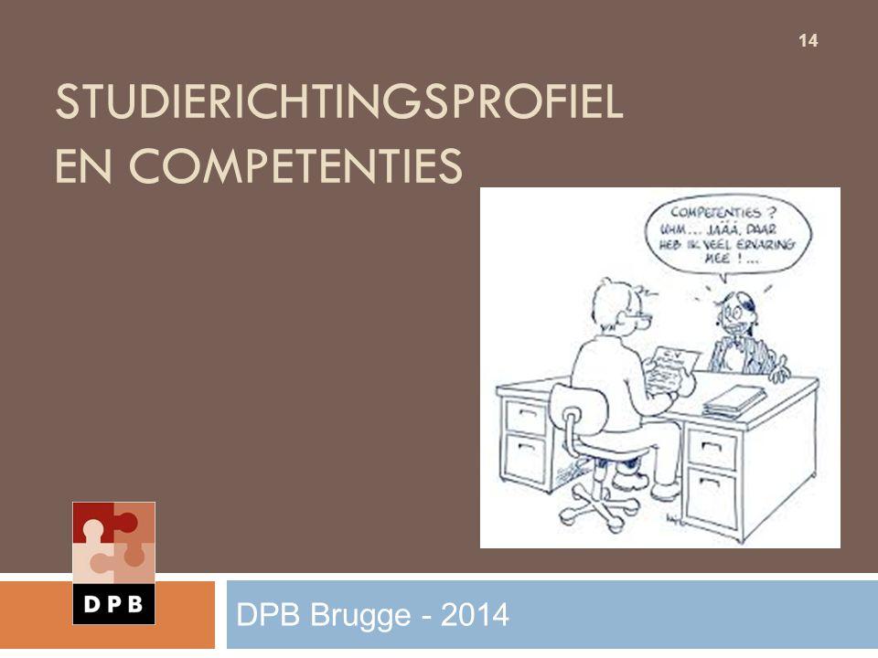STUDIERICHTINGSPROFIEL EN COMPETENTIES 14 DPB Brugge - 2014