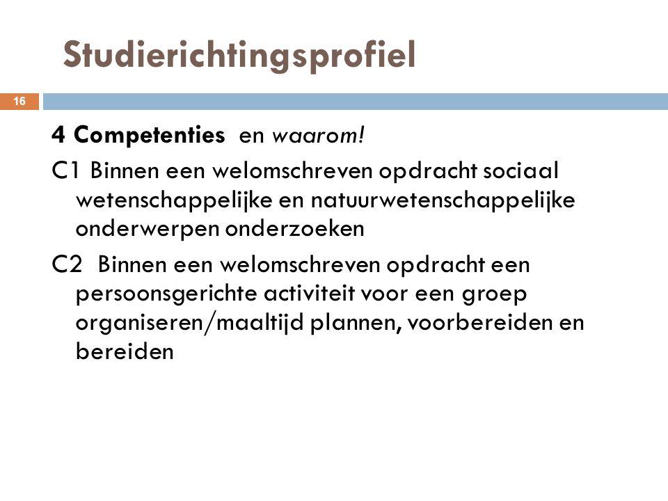 Studierichtingsprofiel 16 4 Competenties en waarom! C1 Binnen een welomschreven opdracht sociaal wetenschappelijke en natuurwetenschappelijke onderwer