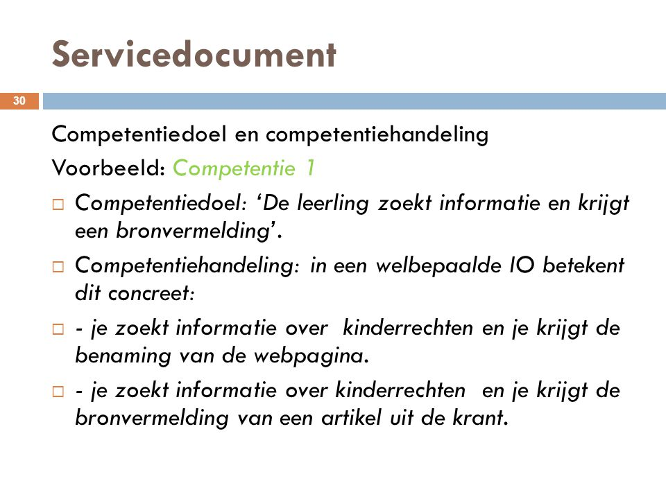 Servicedocument 30 Competentiedoel en competentiehandeling Voorbeeld: Competentie 1  Competentiedoel: 'De leerling zoekt informatie en krijgt een bro
