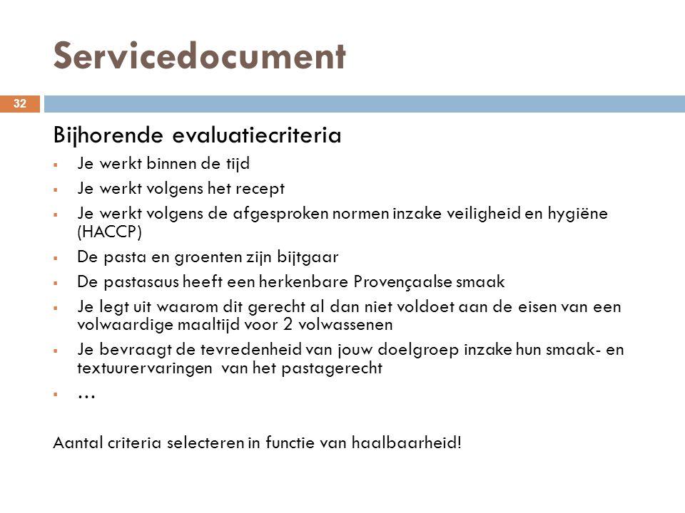 Servicedocument 32 Bijhorende evaluatiecriteria  Je werkt binnen de tijd  Je werkt volgens het recept  Je werkt volgens de afgesproken normen inzak