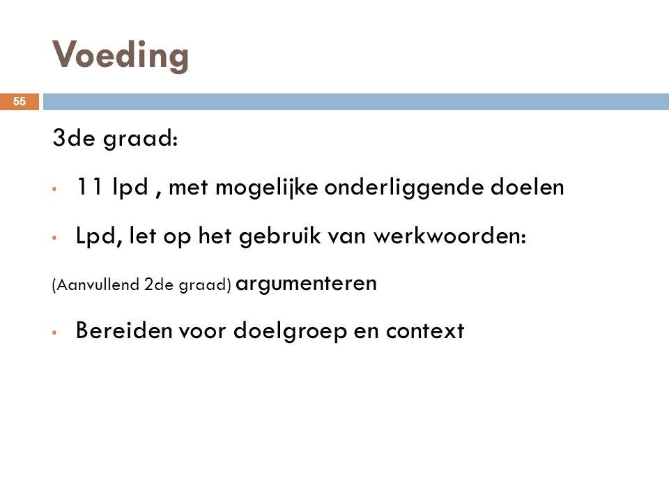 Voeding 55 3de graad: 11 lpd, met mogelijke onderliggende doelen Lpd, let op het gebruik van werkwoorden: (Aanvullend 2de graad) argumenteren Bereiden