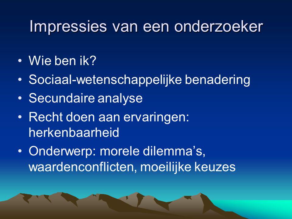 Impressies van een onderzoeker Wie ben ik? Sociaal-wetenschappelijke benadering Secundaire analyse Recht doen aan ervaringen: herkenbaarheid Onderwerp