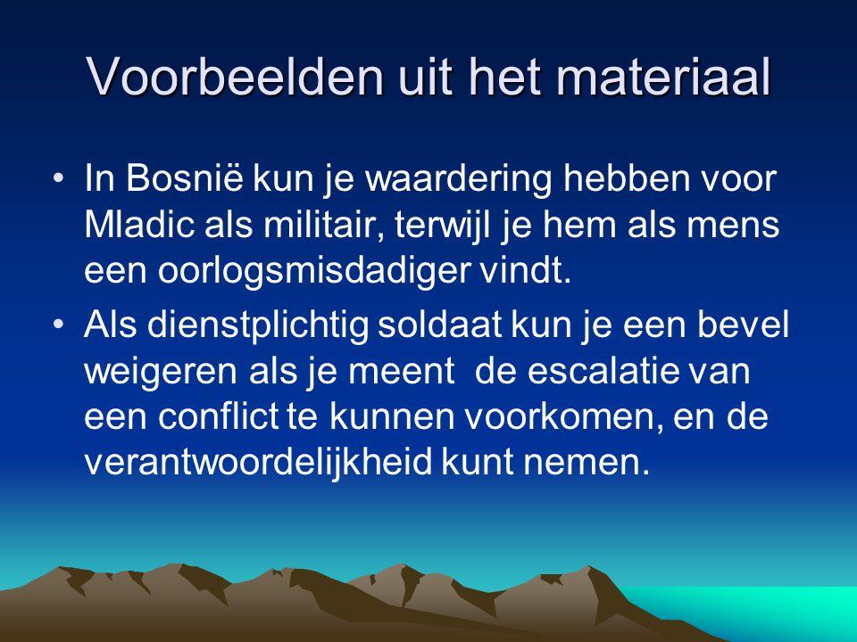 Voorbeelden uit het materiaal In Bosnië kun je waardering hebben voor Mladic als militair, terwijl je hem als mens een oorlogsmisdadiger vindt. Als di