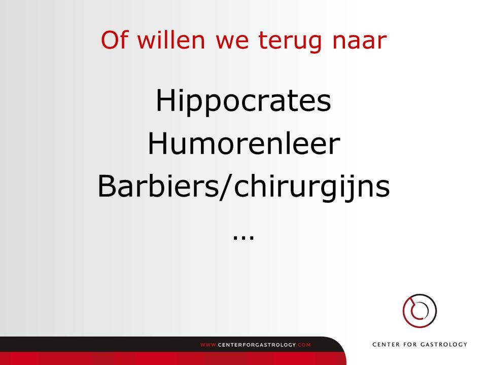 Of willen we terug naar Hippocrates Humorenleer Barbiers/chirurgijns …