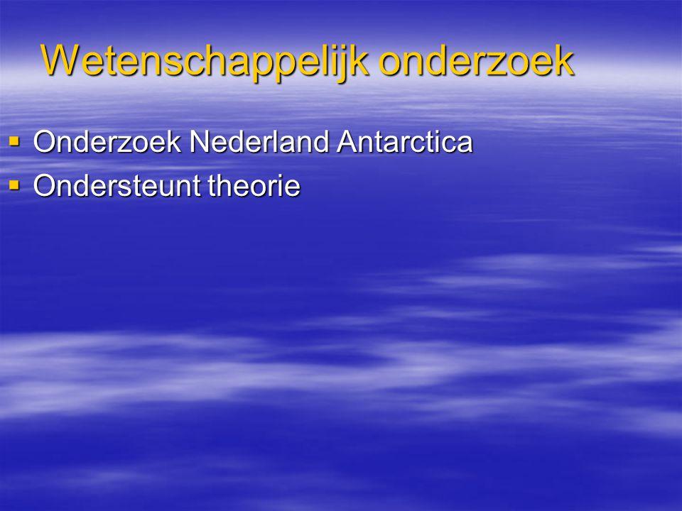 Wetenschappelijk onderzoek  Onderzoek Nederland Antarctica  Ondersteunt theorie