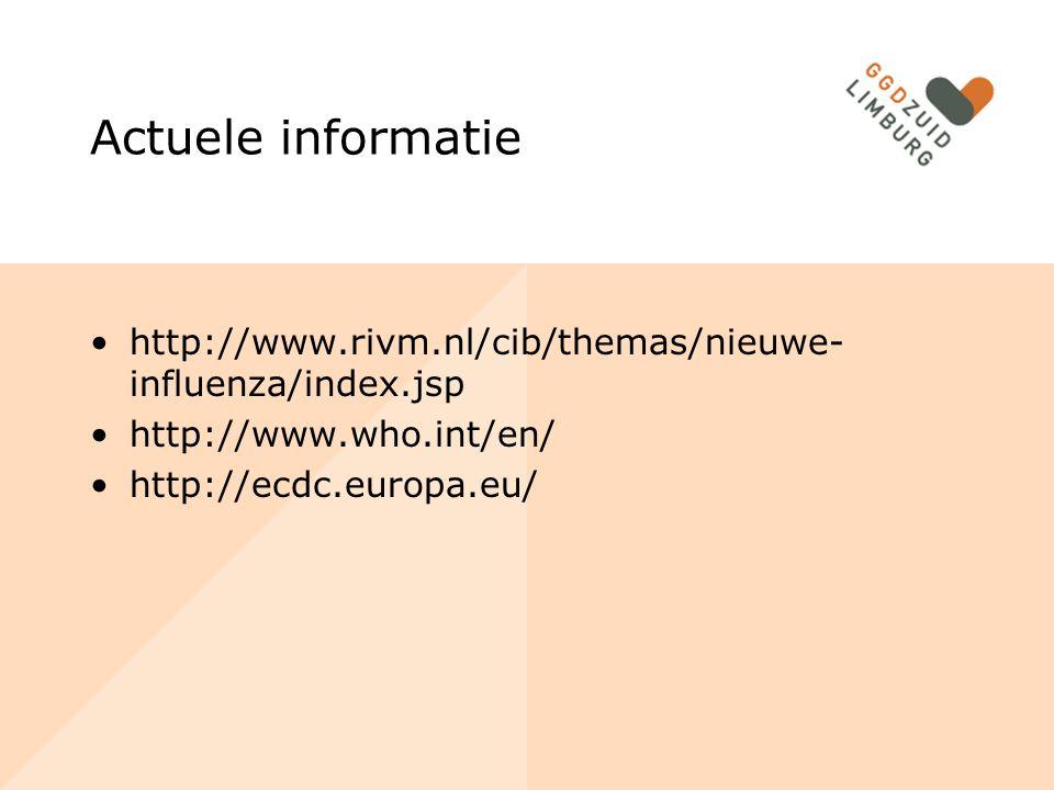 Actuele informatie http://www.rivm.nl/cib/themas/nieuwe- influenza/index.jsp http://www.who.int/en/ http://ecdc.europa.eu/