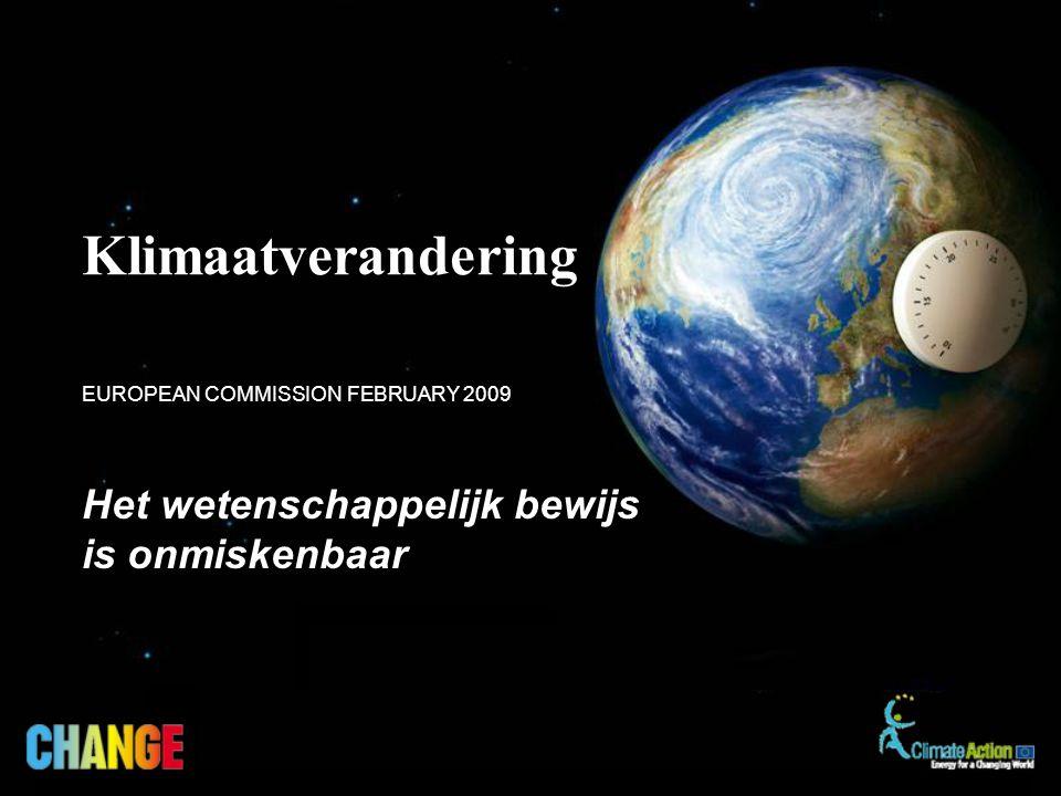 Het wetenschappelijk bewijs is onmiskenbaar EUROPEAN COMMISSION FEBRUARY 2009 Klimaatverandering