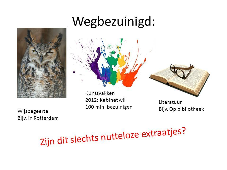 Wegbezuinigd: Wijsbegeerte Bijv. in Rotterdam Kunstvakken 2012: Kabinet wil 100 mln. bezuinigen Literatuur Bijv. Op bibliotheek Zijn dit slechts nutte