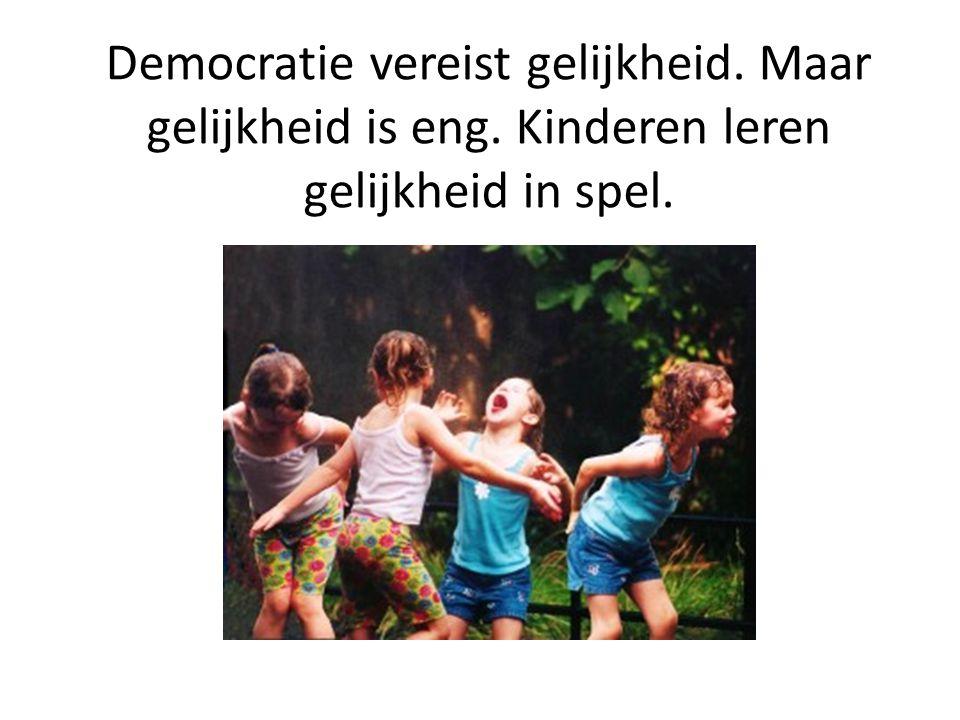 Democratie vereist gelijkheid. Maar gelijkheid is eng. Kinderen leren gelijkheid in spel.