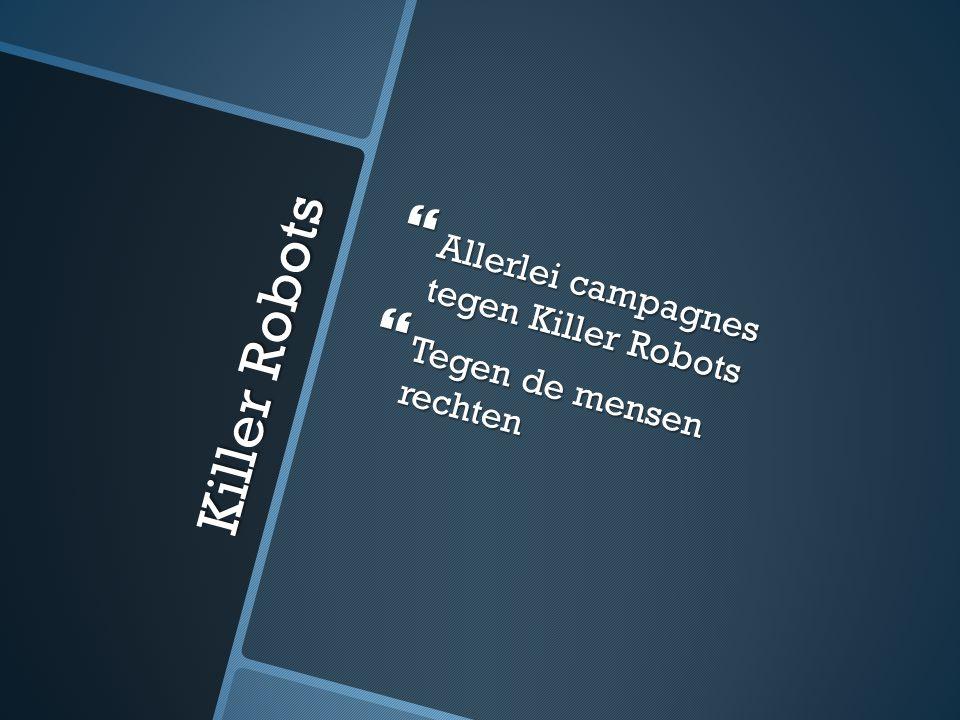Killer Robots  Allerlei campagnes tegen Killer Robots  Tegen de mensen rechten