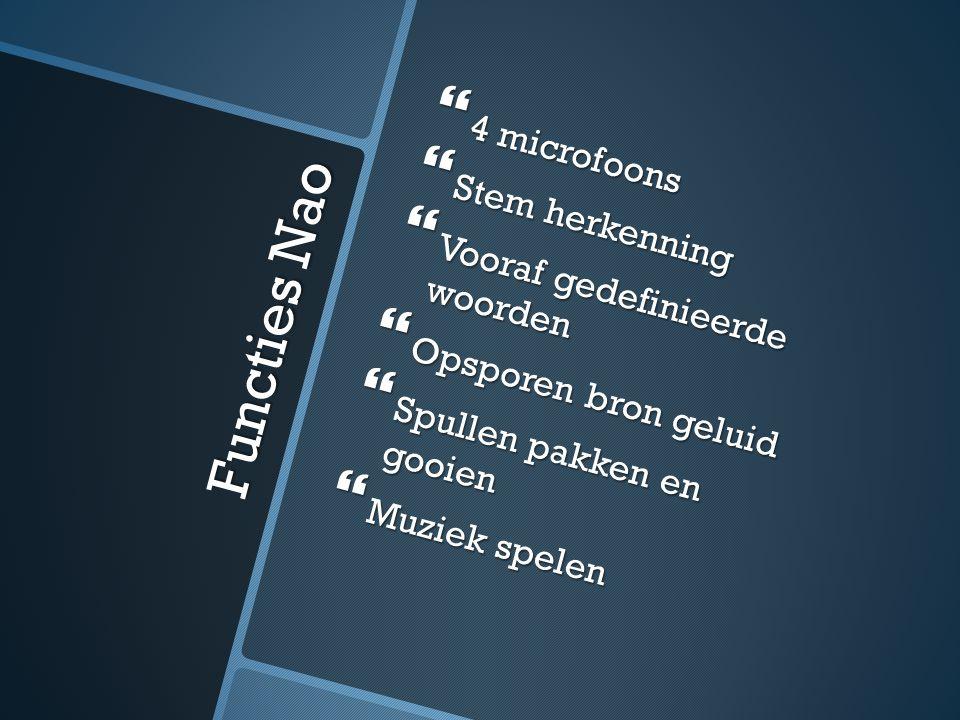 Functies Nao  4 microfoons  Stem herkenning  Vooraf gedefinieerde woorden  Opsporen bron geluid  Spullen pakken en gooien  Muziek spelen