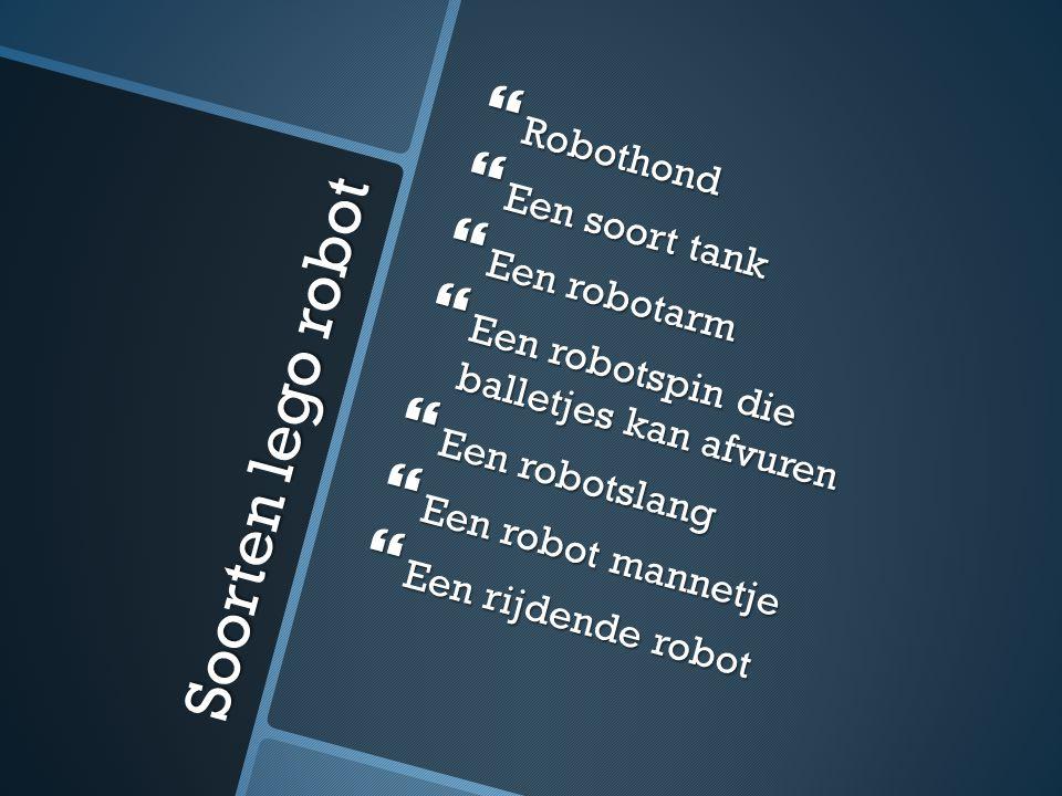 Soorten lego robot  Robothond  Een soort tank  Een robotarm  Een robotspin die balletjes kan afvuren  Een robotslang  Een robot mannetje  Een rijdende robot