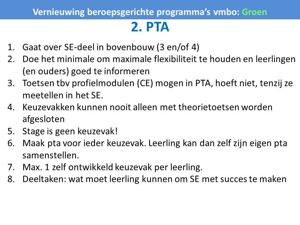 2. PTA Vernieuwing beroepsgerichte programma's vmbo: Groen 1.Gaat over SE-deel in bovenbouw (3 en/of 4) 2.Doe het minimale om maximale flexibiliteit t