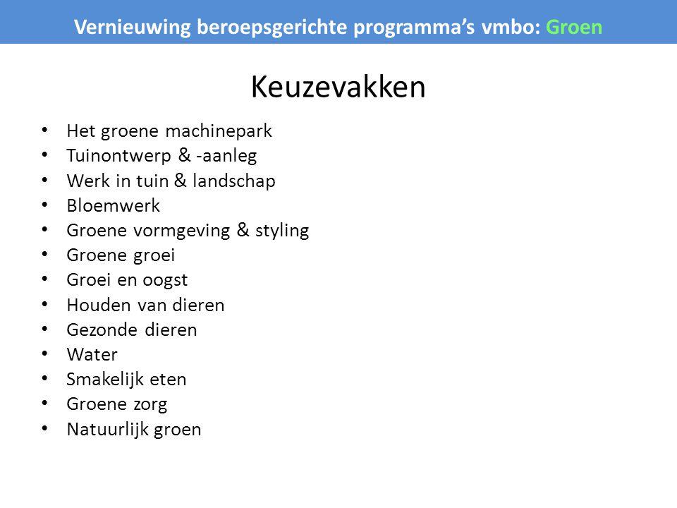 Vernieuwing beroepsgerichte programma's vmbo: Groen Keuzevakken Het groene machinepark Tuinontwerp & -aanleg Werk in tuin & landschap Bloemwerk Groene