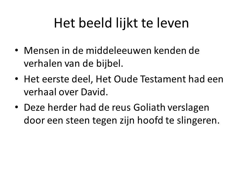 Het beeld lijkt te leven Mensen in de middeleeuwen kenden de verhalen van de bijbel. Het eerste deel, Het Oude Testament had een verhaal over David. D