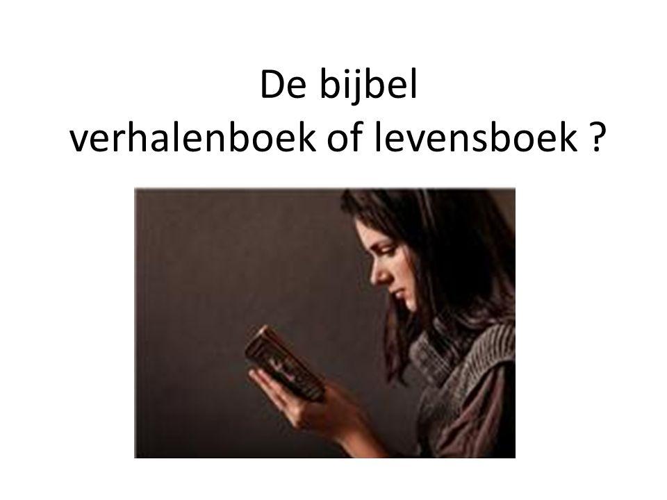 De bijbel verhalenboek of levensboek ?
