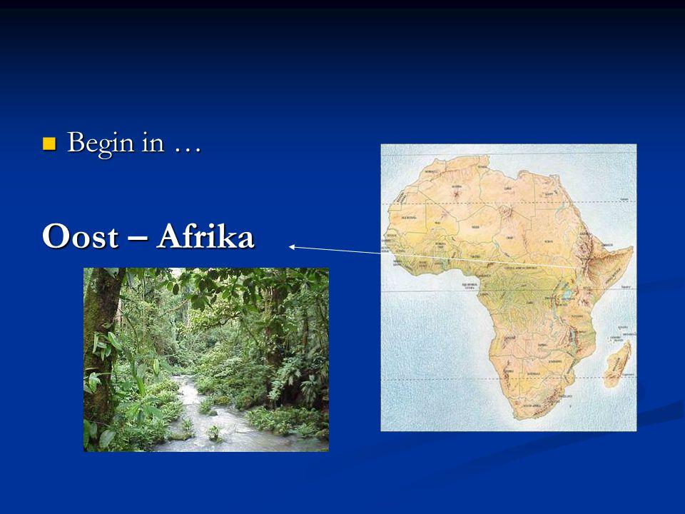 Begin in … Begin in … Oost – Afrika